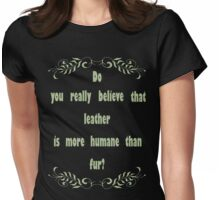 Leather is more humane than fur? Womens Fitted T-Shirt