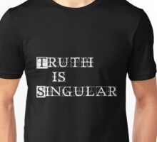 Truth is Singular Unisex T-Shirt