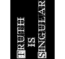 Truth is Singular Photographic Print