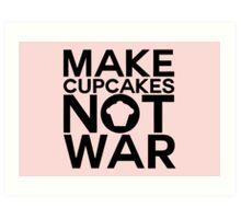 MAKE CUPCAKES NOT WAR Art Print