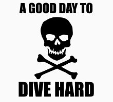 A GOOD DAY TO DIVE HARD Unisex T-Shirt