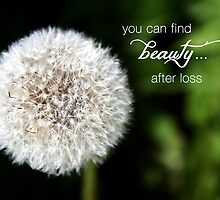Dandelion – Beauty after Loss – 2:3   by Janelle Wourms