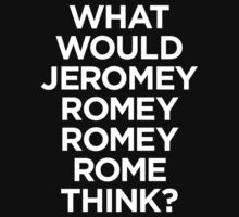 What would Jeromy Romey Romey Rome Think? (White) by hellofever