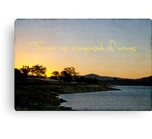 Forever is composed of nows Canvas Print