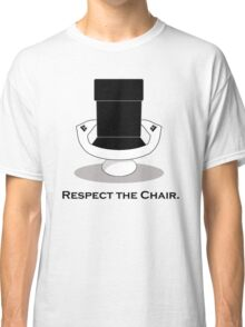 Respect The Chair Classic T-Shirt