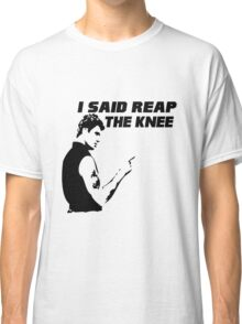 Reap the Knee Classic T-Shirt