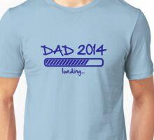 Dad 2014 loading... Unisex T-Shirt