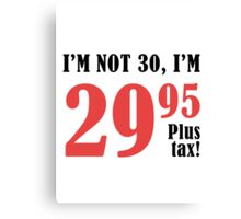 Funny 30th Birthday Gift (Plus Tax) Canvas Print