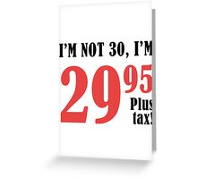 Funny 30th Birthday Gift (Plus Tax) Greeting Card