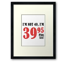 Funny 40th Birthday Gift (Plus Tax) Framed Print