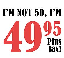 Funny 50th Birthday Gift (Plus Tax) by thepixelgarden