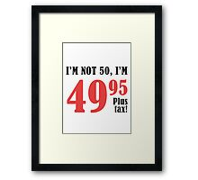 Funny 50th Birthday Gift (Plus Tax) Framed Print