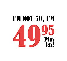 Funny 50th Birthday Gift (Plus Tax) Photographic Print