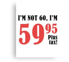 Funny 60th Birthday Gift (Plus Tax) Canvas Print