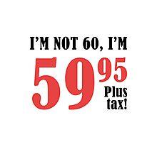 Funny 60th Birthday Gift (Plus Tax) Photographic Print