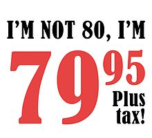 Funny 80th Birthday Gift (Plus Tax) by thepixelgarden