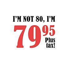Funny 80th Birthday Gift (Plus Tax) Photographic Print