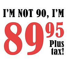 Funny 90th Birthday Gift (Plus Tax) by thepixelgarden