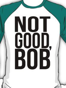 Not Good Bob - Mad Men Typography design T-Shirt
