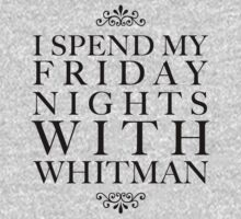 I spend my friday nights with Whitman by oohlalaprufrock