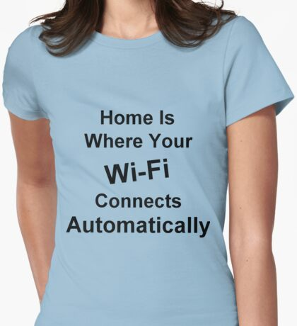 Home Is Where Your Wi-Fi Connects Automatically Womens Fitted T-Shirt
