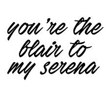 You're the Blair to my Serena by xoashleyy