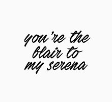 You're the Blair to my Serena Long Sleeve T-Shirt