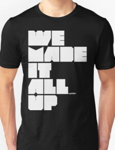 we made it all up (white) T-Shirt
