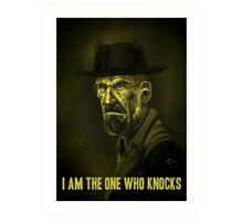 I am the One Who Knocks Art Print