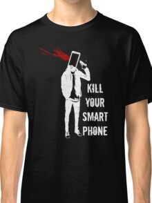 Kill Your Smartphone - Variant Classic T-Shirt