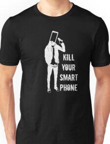 Kill Your Smartphone Unisex T-Shirt