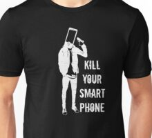 Kill Your Smartphone Unisex T-Shirt