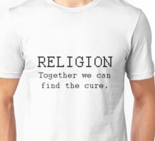 Religion - Together we can find the cure. Unisex T-Shirt