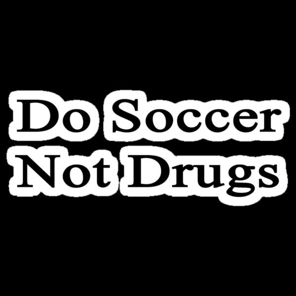 Do Soccer Not Drugs  by supernova23