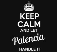 PALENCIA KEEP CLAM AND LET  HANDLE IT - T Shirt, Hoodie, Hoodies, Year, Birthday  by novalac3