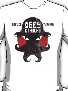 Refuse Tyranny, Obey Cthulhu - Version 2.0 T-Shirt