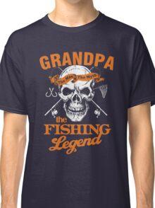 GRANDPA THE FISHING LEGEND Classic T-Shirt