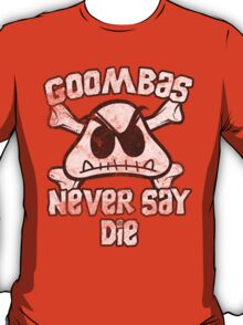 Goombas Never Say Die T-Shirt