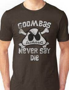 Goombas Never Say Die Unisex T-Shirt