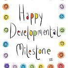 Happy Developmental Milestone by twisteddoodles
