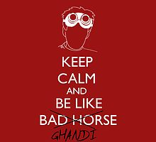 be like bad horse, i meant ghandi by RebeccaMcGoran