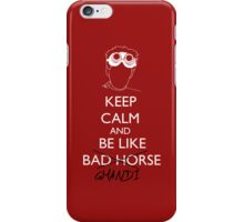 be like bad horse, i meant ghandi iPhone Case/Skin