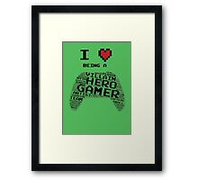 I Love Being A Gamer Framed Print