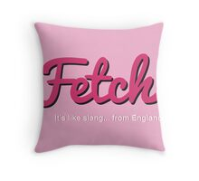 Fetch... It's like slang, from England Throw Pillow