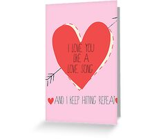 I Love You Like A Love Song Greeting Card