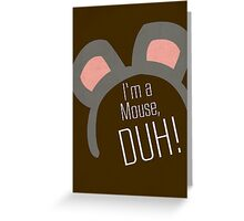 I'm a Mouse...DUH Greeting Card