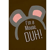 I'm a Mouse...DUH Photographic Print