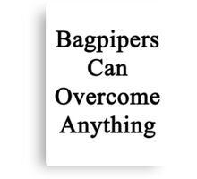 Bagpipers Can Overcome Anything  Canvas Print
