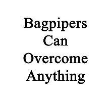 Bagpipers Can Overcome Anything  Photographic Print