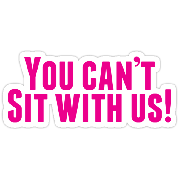 Quot You Can T Sit With Us Quot Stickers By Popinvasion Redbubble